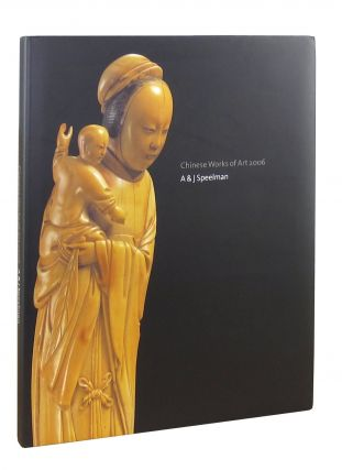 Chinese Works of Art 2006. Jules Speelman, John Mann, Felicity Stephen