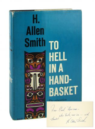 To Hell in a Handbasket [Inscribed and Signed to Earl Newsom]. H. Allen Smith