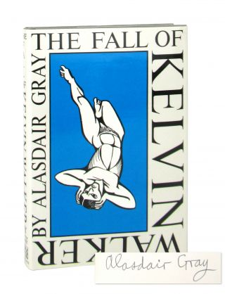 The Fall of Kelvin Walker: A Tale of the Sixties [Signed]. Alasdair Gray