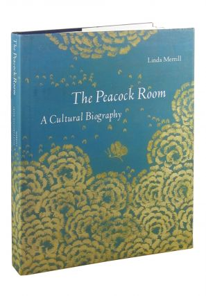 The Peacock Room: A Cultural Biography. Linda Merrill