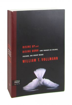 Rising Up and Rising Down: Some Thoughts on Violence, Freedom, and Urgent Means. William T. Vollmann