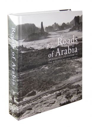 Roads of Arabia: Archaeology and History of the Kingdom of Saudi Arabia. Ali Ibrahim Al-Ghabban,...