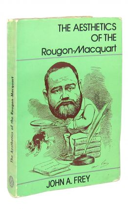 The Aesthetics of the 'Rougon-Macquart'. John Andrew Frey