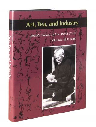 Art, Tea, and Industry: Masuda Takashi and the Mitsui Circle. Christine M. E. Guth