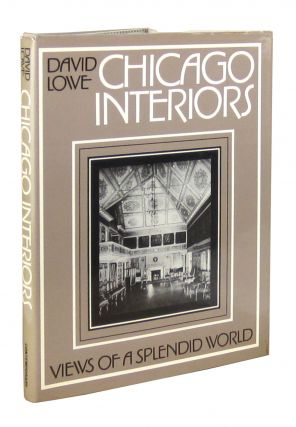 Chicago Interiors: Views of a Splendid World. David Lowe