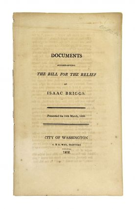 Documents Accompanying the Bill for the Relief of Isaac Briggs. Presented the 18th March, 1808....