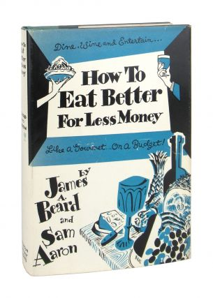 How to Eat Better for Less Money. James Beard, Sam Aaron
