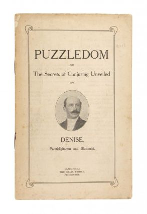 Puzzledom or The Secrets of Conjuring Unveiled by Denise, Prestidigitateur and Illusionist....