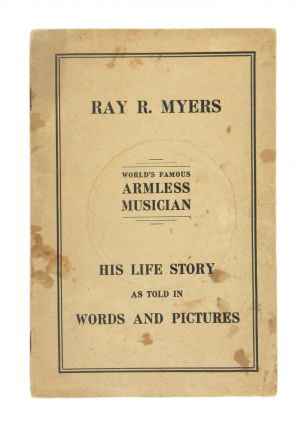 Life Story and Picture Album of Ray R. Myers, World's Famous Armless Musician [cover title: His...
