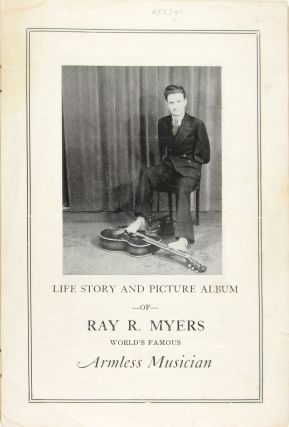 Life Story and Picture Album of Ray R. Myers, World's Famous Armless Musician [cover title: His Life Story as Told in Words and Pictures]
