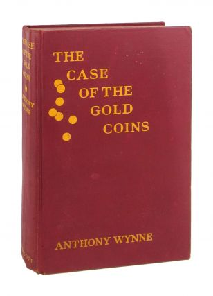 The Case of the Gold Coins. Anthony Wynne, pseud. Robert McNair Wilson