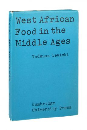West African Food in the Middle Ages: According to Arab Sources. Tadeusz Lewicki, Marion Johnson