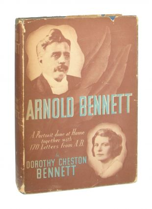 Arnold Bennett: A Portrait Done at Home Together with 170 Letters from A.B. Arnold Bennett,...