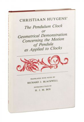 Christiaan Huygens' The Pendulum Clock; or Geometrical Demonstrations Concerning the Motion of...