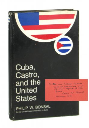 Cuba, Castro, and the United States [Inscribed and Signed]. Philip W. Bonsal
