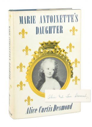 Marie Antoinette's Daughter [Inscribed and Signed Letterpress Note Laid in]. Alice Curtis Desmond