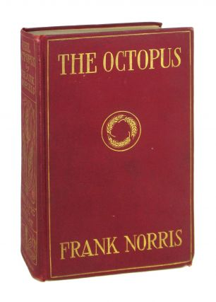 The Octopus: A Story of California [The Epic of Wheat]. Frank Norris