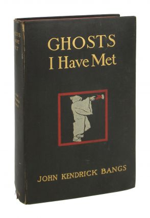 Ghosts I Have Met. John Kendrick Bangs