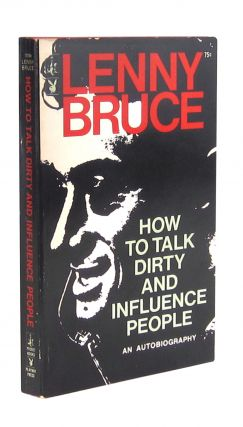 How to Talk Dirty and Influence People: An Autobiography. Lenny Bruce