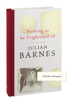 Nothing to Be Frightened Of [Signed]. Julian Barnes