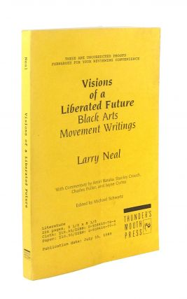 Visions of a Liberated Future: Black Arts Movement Writings [uncorrected proof ARC]. Larry Neal,...