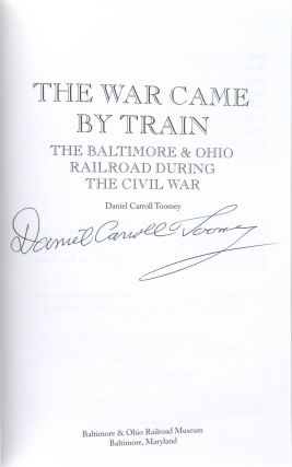 The War Came By Train: The Baltimore & Ohio Railroad During the Civil War [Signed]